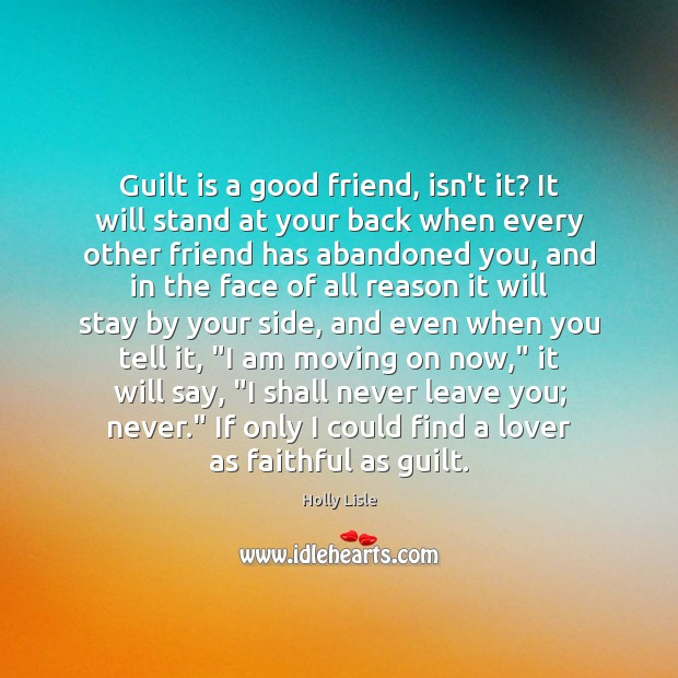Guilt is a good friend, isn't it? It will stand at your Moving On Quotes Image