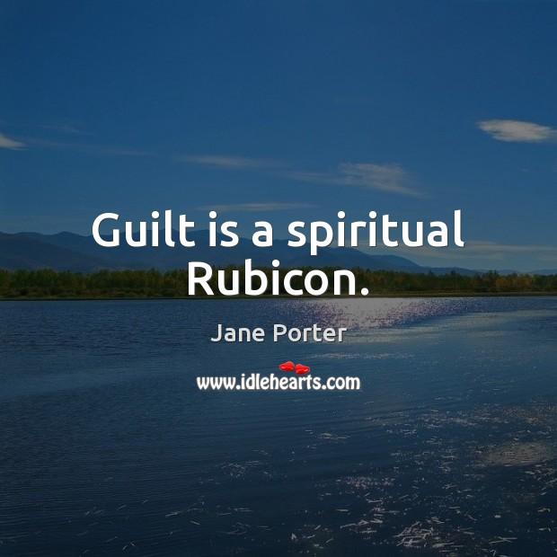 Guilt is a spiritual Rubicon. Jane Porter Picture Quote