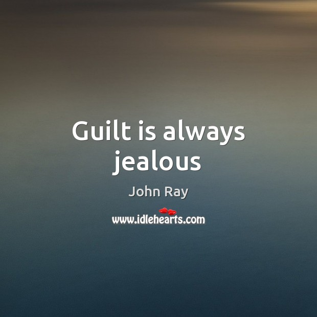 Guilt is always jealous John Ray Picture Quote