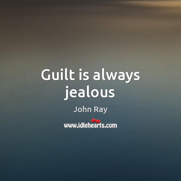 Guilt is always jealous Guilt Quotes Image