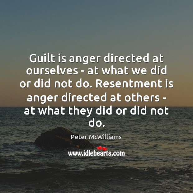 Image, Guilt is anger directed at ourselves – at what we did or