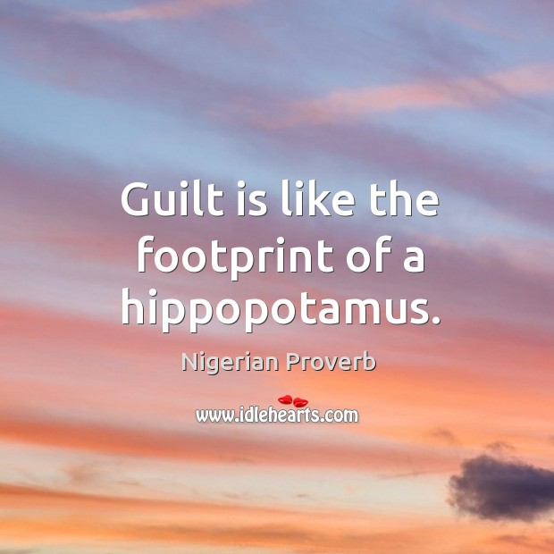Image, Guilt is like the footprint of a hippopotamus.