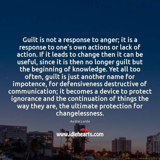 Guilt is not a response to anger; it is a response to Audre Lorde Picture Quote