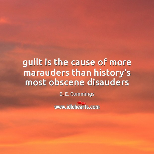 Image, Guilt is the cause of more marauders than history's most obscene disauders