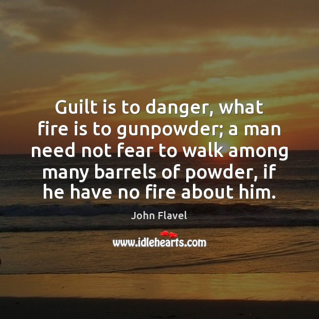 Guilt is to danger, what fire is to gunpowder; a man need Image