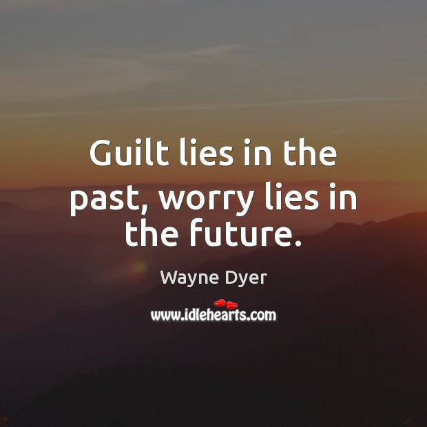 Image, Guilt lies in the past, worry lies in the future.