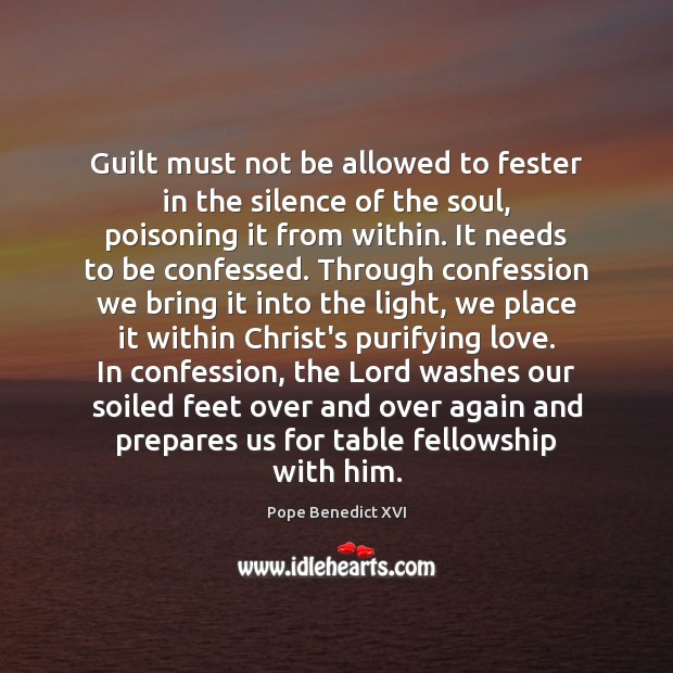 Guilt must not be allowed to fester in the silence of the Image