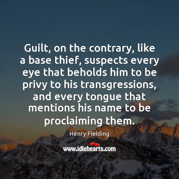 Guilt, on the contrary, like a base thief, suspects every eye that Guilt Quotes Image
