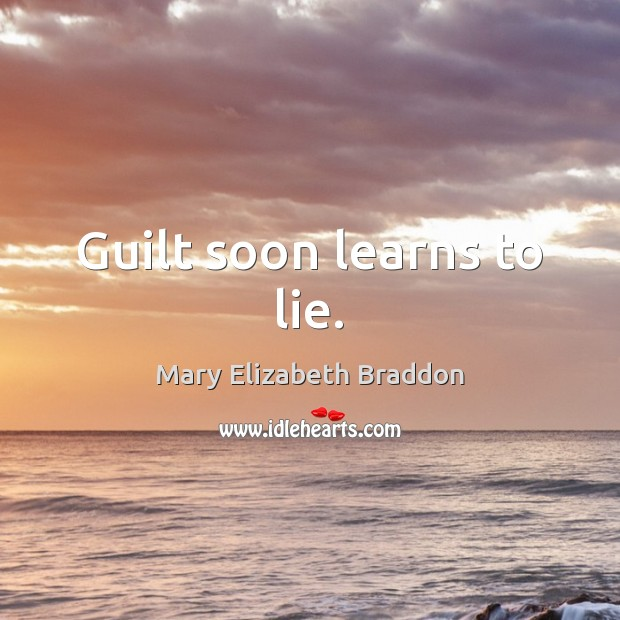 Guilt soon learns to lie. Mary Elizabeth Braddon Picture Quote