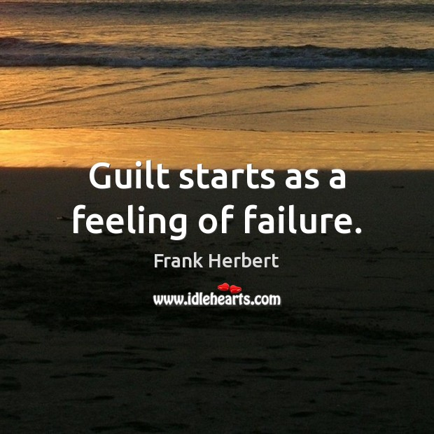 Guilt starts as a feeling of failure. Frank Herbert Picture Quote