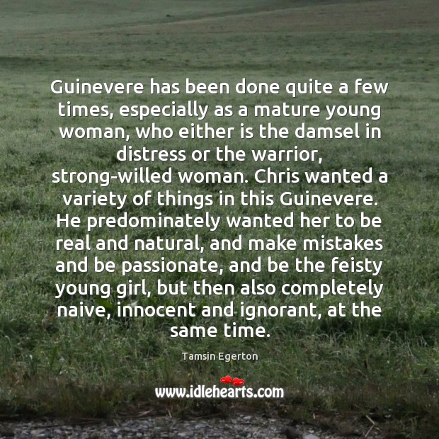 Guinevere has been done quite a few times, especially as a mature Image