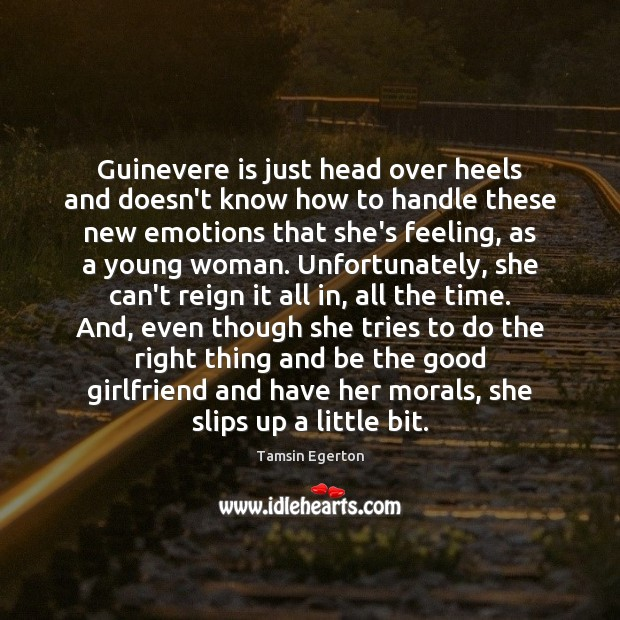 Guinevere is just head over heels and doesn't know how to handle Tamsin Egerton Picture Quote