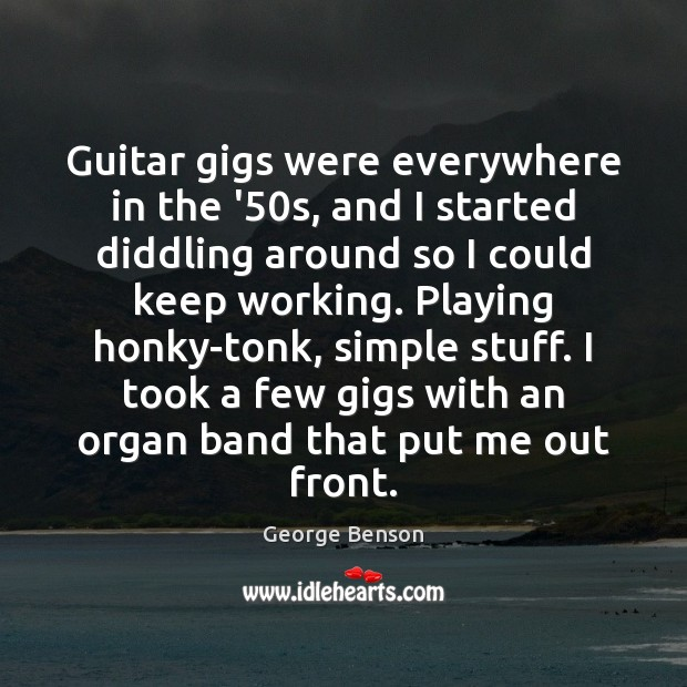 Image, Guitar gigs were everywhere in the '50s, and I started diddling