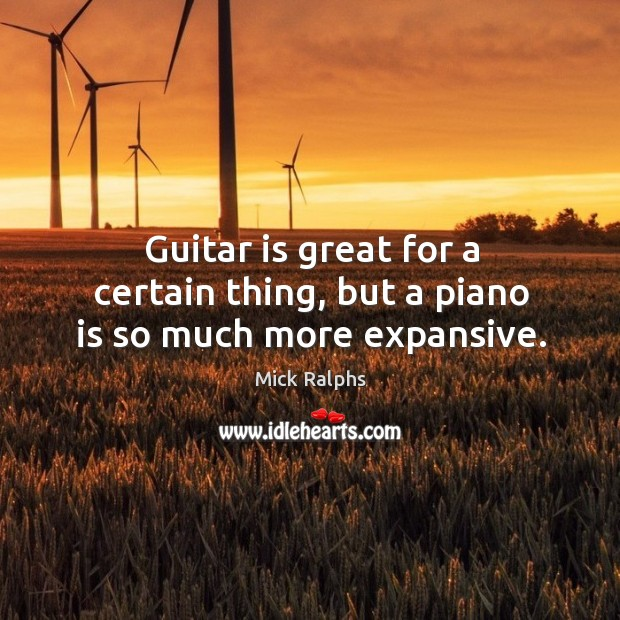 Guitar is great for a certain thing, but a piano is so much more expansive. Image