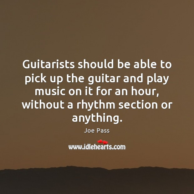 Guitarists should be able to pick up the guitar and play music Image