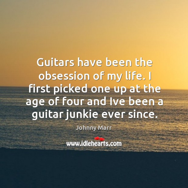 Guitars have been the obsession of my life. I first picked one Image