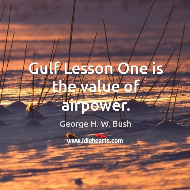 Image, Gulf lesson one is the value of airpower.
