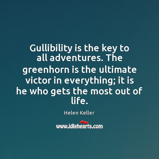 Image, Gullibility is the key to all adventures. The greenhorn is the ultimate