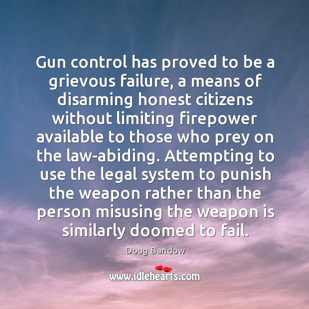 Image, Gun control has proved to be a grievous failure, a means of