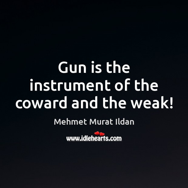 Image, Gun is the instrument of the coward and the weak!