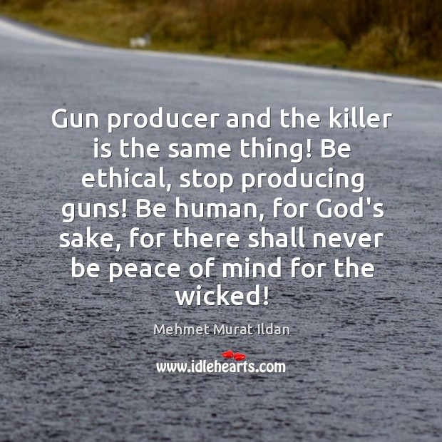 Image, Gun producer and the killer is the same thing! Be ethical, stop