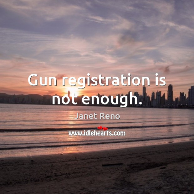 Gun registration is not enough. Image