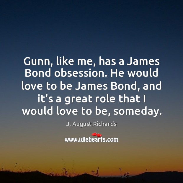 Image, Gunn, like me, has a James Bond obsession. He would love to