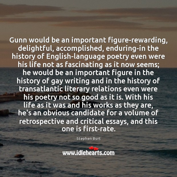 Gunn would be an important figure-rewarding, delightful, accomplished, enduring-in the history of Image