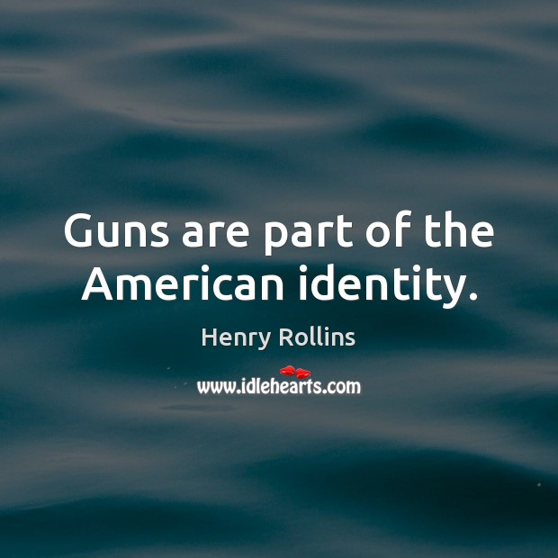 Image, Guns are part of the American identity.