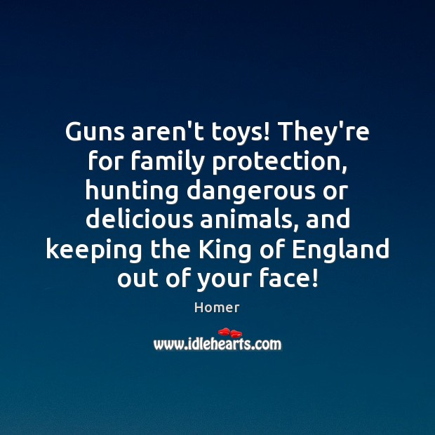 Image, Guns aren't toys! They're for family protection, hunting dangerous or delicious animals,