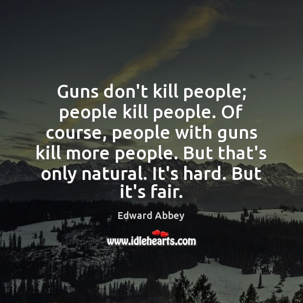 Guns don't kill people; people kill people. Of course, people with guns Image