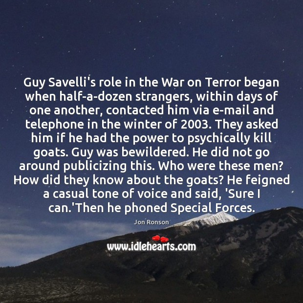 Guy Savelli's role in the War on Terror began when half-a-dozen strangers, Jon Ronson Picture Quote
