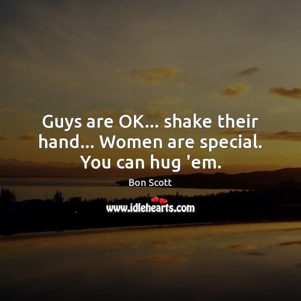 Image, Guys are OK… shake their hand… Women are special. You can hug 'em.
