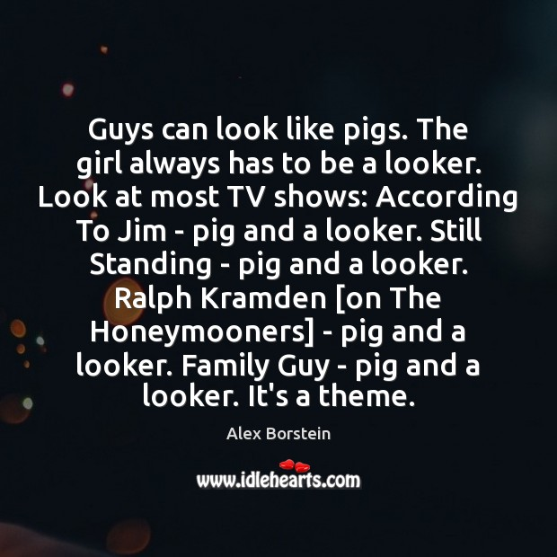 Image, Guys can look like pigs. The girl always has to be a