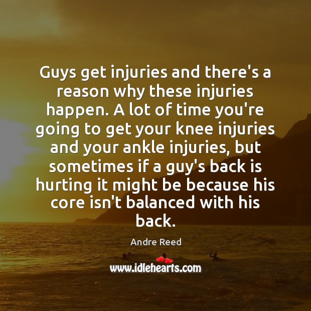 Guys get injuries and there's a reason why these injuries happen. A Image