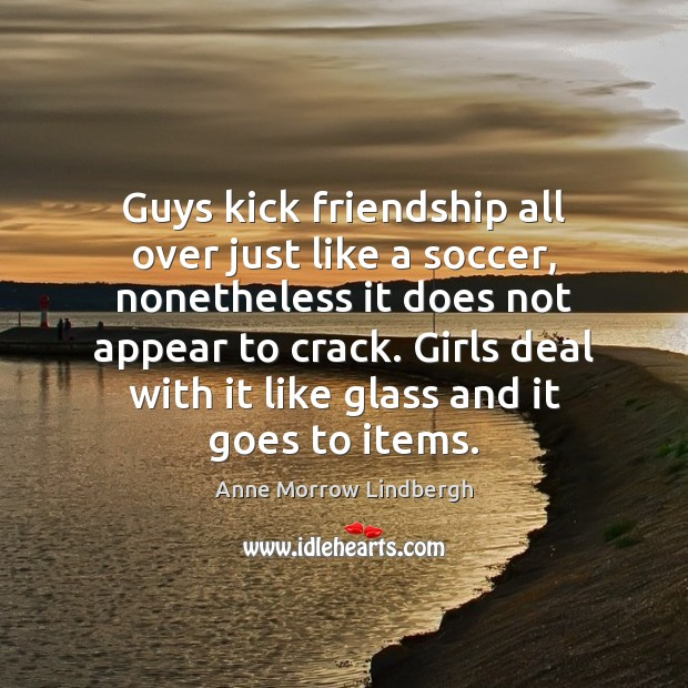 Guys kick friendship all over just like a soccer, nonetheless it does Soccer Quotes Image