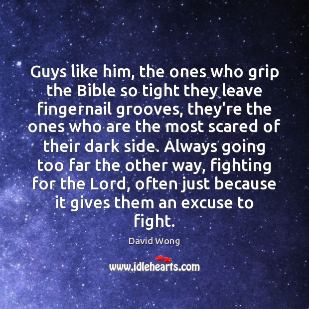 Guys like him, the ones who grip the Bible so tight they Image