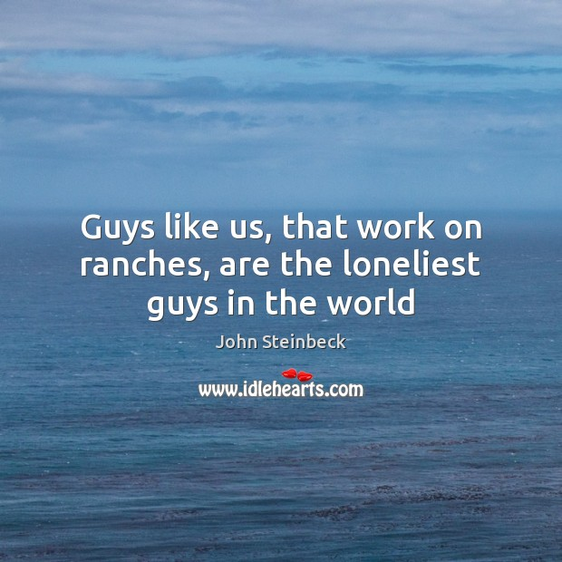 Image, Guys like us, that work on ranches, are the loneliest guys in the world
