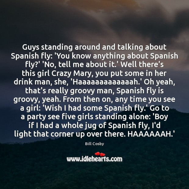 Image, Guys standing around and talking about Spanish fly: 'You know anything about