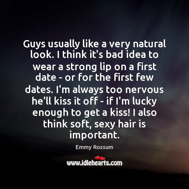 Guys usually like a very natural look. I think it's bad idea Emmy Rossum Picture Quote