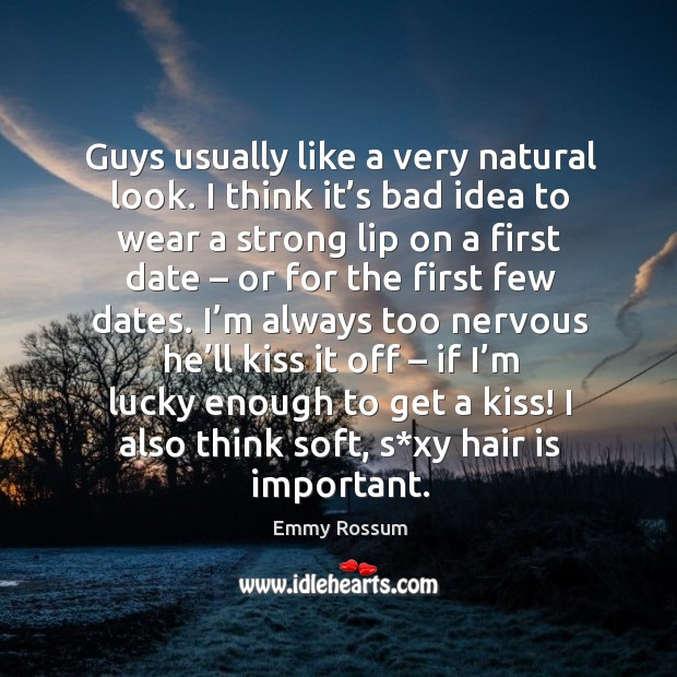 Guys usually like a very natural look. I think it's bad idea to wear a strong lip on a first date Image