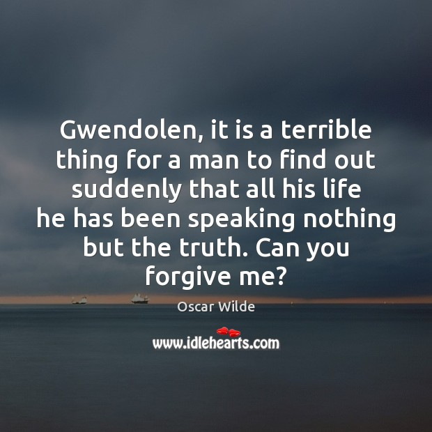 Image, Gwendolen, it is a terrible thing for a man to find out