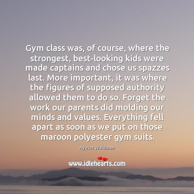 Gym class was, of course, where the strongest, best-looking kids were made Image