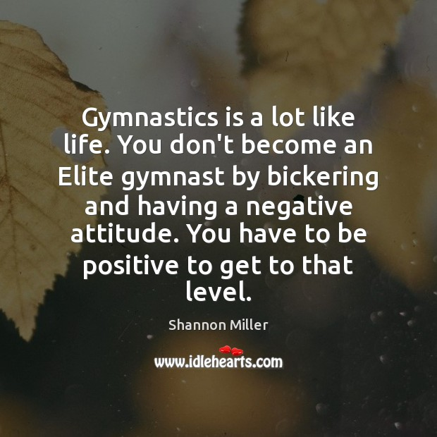 Gymnastics is a lot like life. You don't become an Elite gymnast Shannon Miller Picture Quote