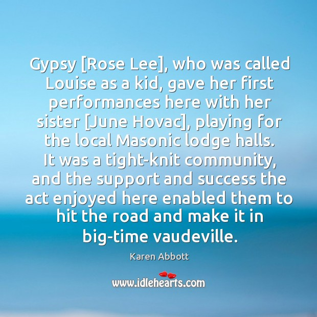 Gypsy [Rose Lee], who was called Louise as a kid, gave her Image