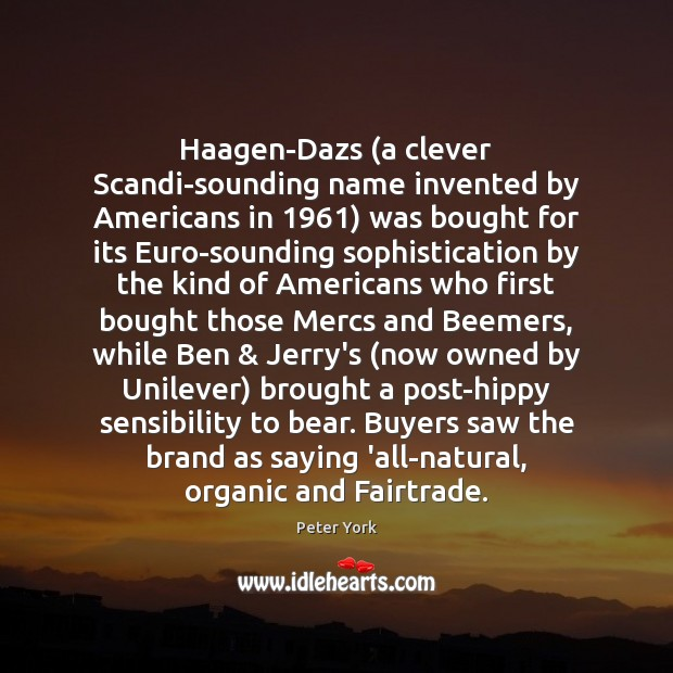 Haagen-Dazs (a clever Scandi-sounding name invented by Americans in 1961) was bought for Peter York Picture Quote