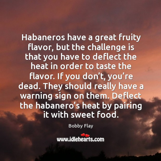 Image, Habaneros have a great fruity flavor, but the challenge is that you have to deflect