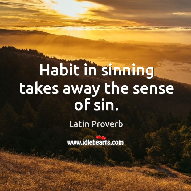 Image, Habit in sinning takes away the sense of sin.