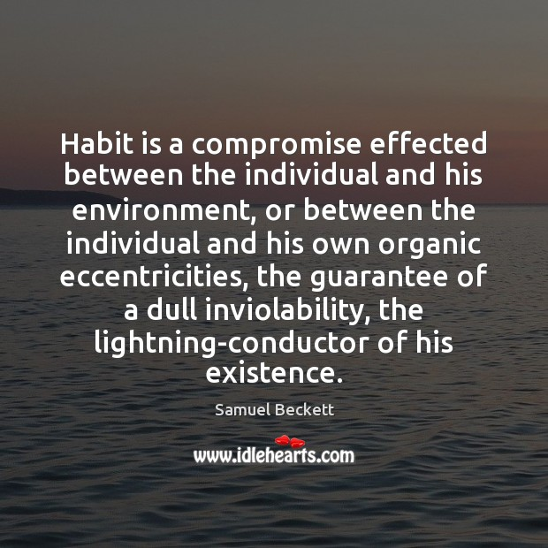 Habit is a compromise effected between the individual and his environment, or Image