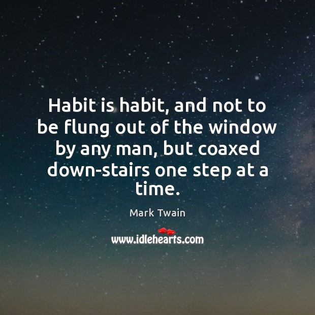 Image, Habit is habit, and not to be flung out of the window